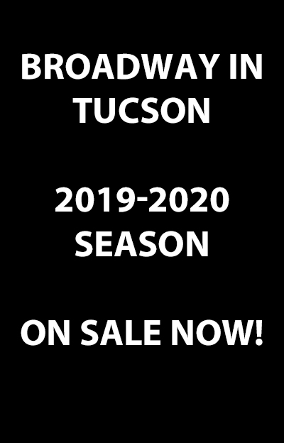 Broadway in Tucson 2019-2020 Season On Sale Now!